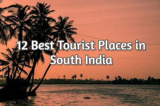 12 Best Tourist Places in South India