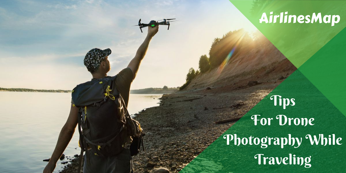 Best Tips For Drone Photography While Traveling You Should Know